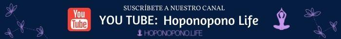nuestro canal de You Tube Hoponopono Life